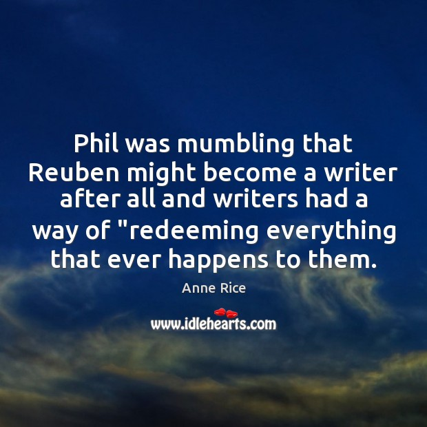 Phil was mumbling that Reuben might become a writer after all and Anne Rice Picture Quote