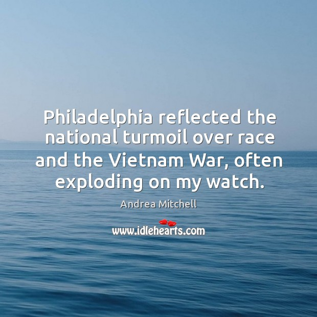 Image, Philadelphia reflected the national turmoil over race and the vietnam war, often exploding on my watch.