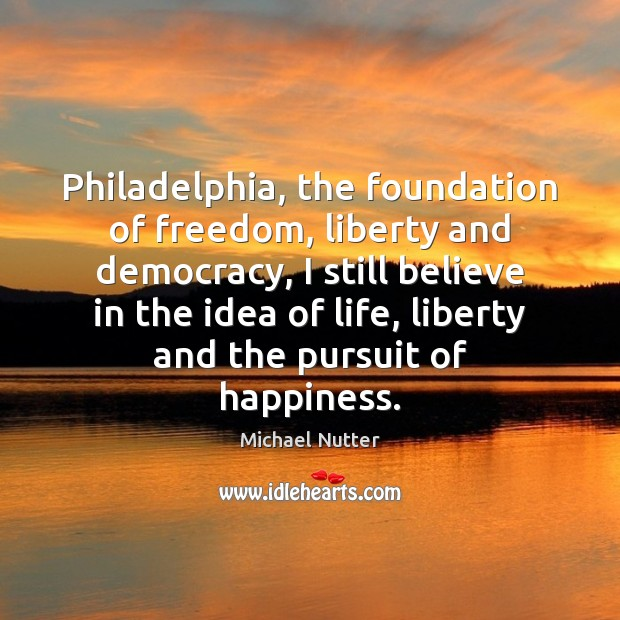 Image, Philadelphia, the foundation of freedom, liberty and democracy, I still believe in