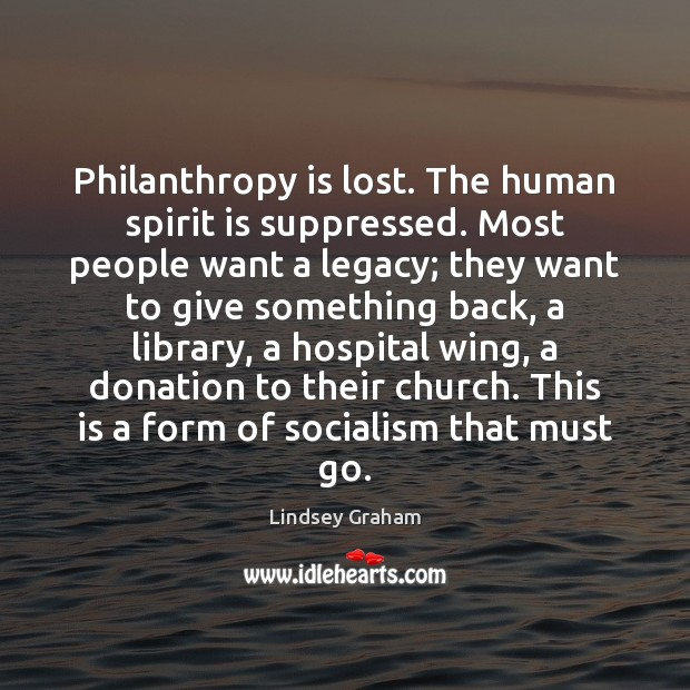Philanthropy is lost. The human spirit is suppressed. Most people want a Donate Quotes Image