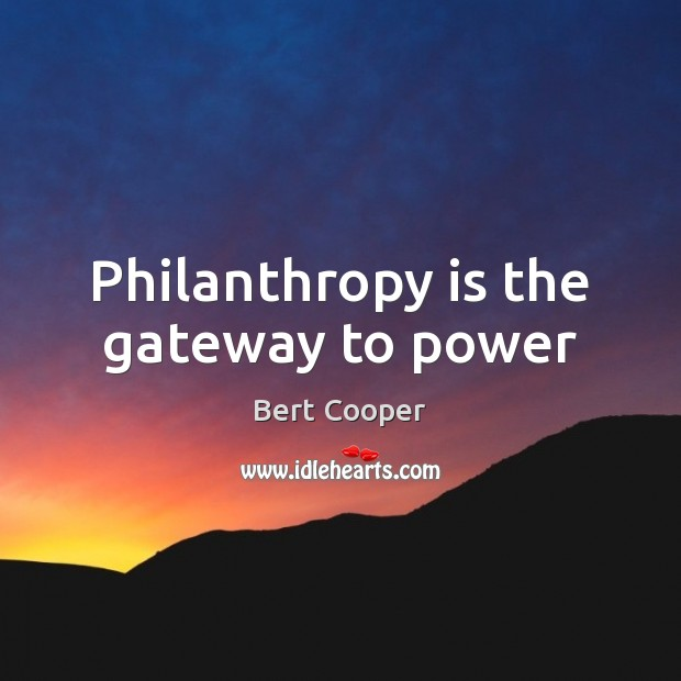 Image, Philanthropy is the gateway to power
