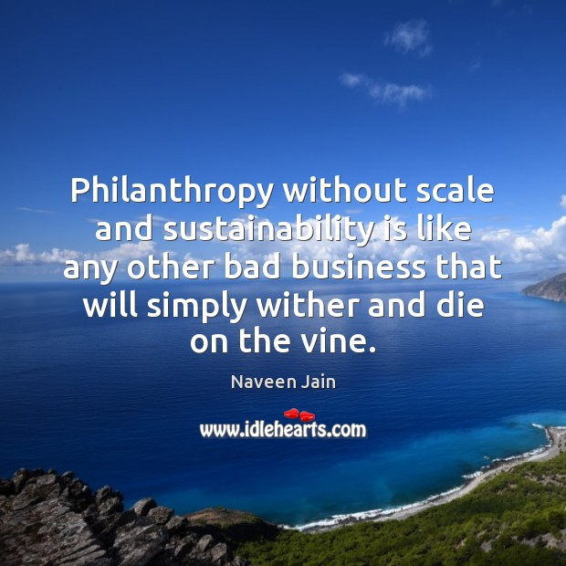 Philanthropy without scale and sustainability is like any other bad business that Image