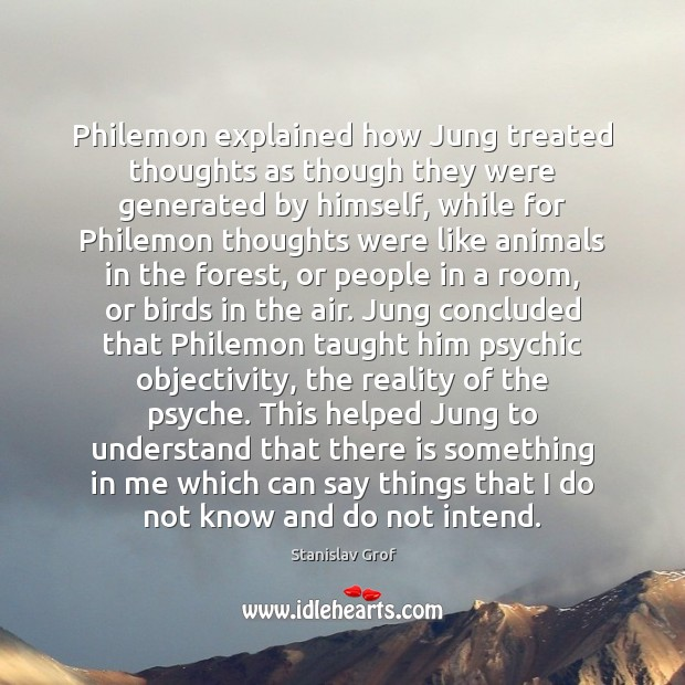 Philemon explained how Jung treated thoughts as though they were generated by Stanislav Grof Picture Quote