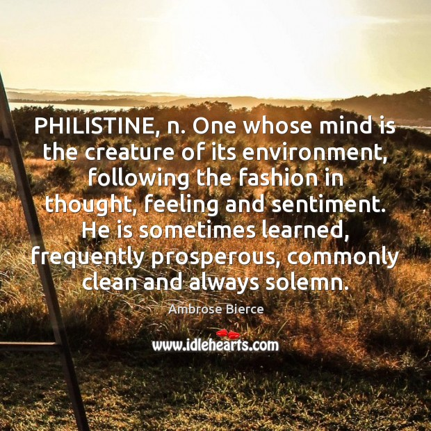Image, PHILISTINE, n. One whose mind is the creature of its environment, following