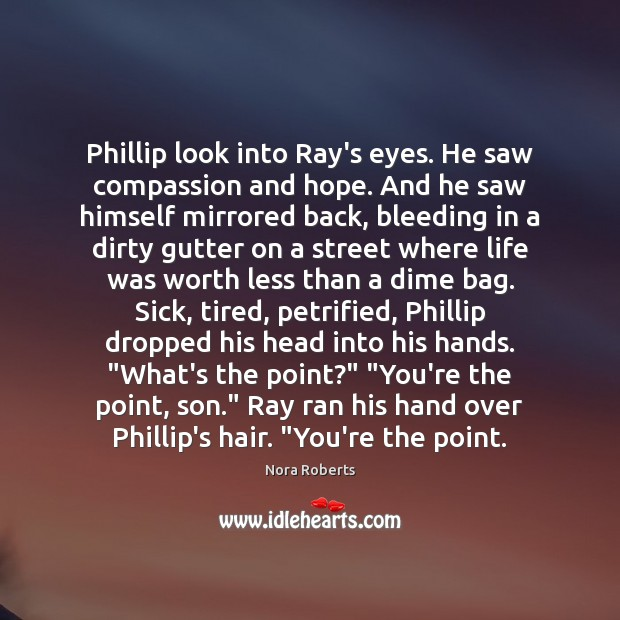 Phillip look into Ray's eyes. He saw compassion and hope. And he Nora Roberts Picture Quote