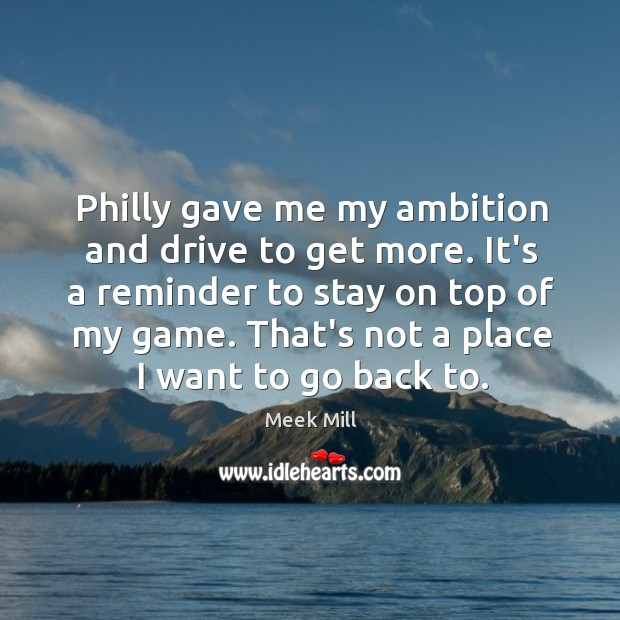 Philly gave me my ambition and drive to get more. It's a Image