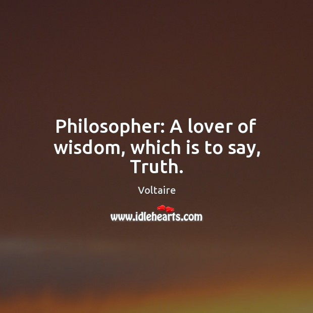Image, Philosopher: A lover of wisdom, which is to say, Truth.