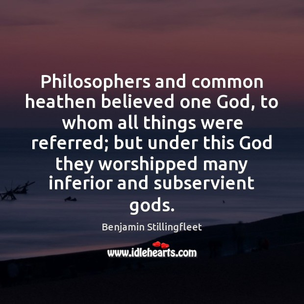 Image, Philosophers and common heathen believed one God, to whom all things were