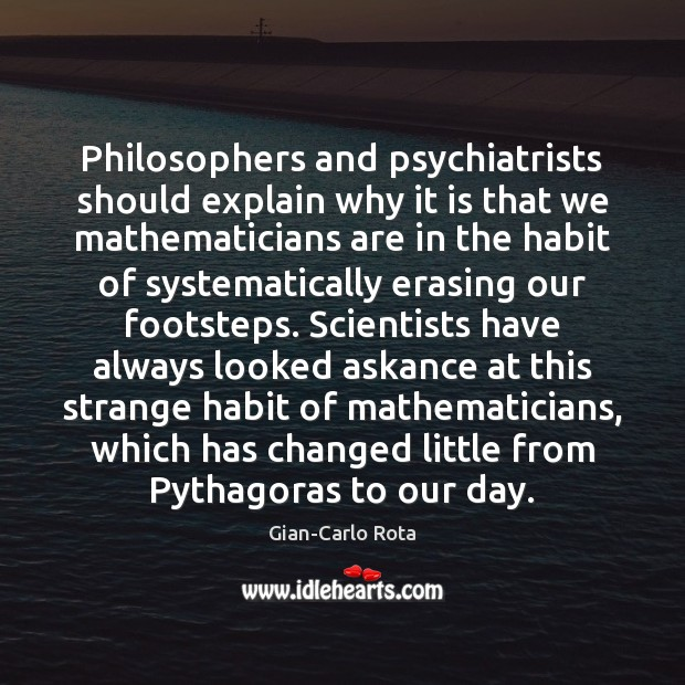 Philosophers and psychiatrists should explain why it is that we mathematicians are Image