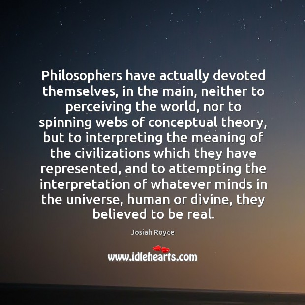 Philosophers have actually devoted themselves, in the main, neither to perceiving the Josiah Royce Picture Quote