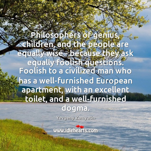 Philosophers of genius, children, and the people are equally wise – because Image