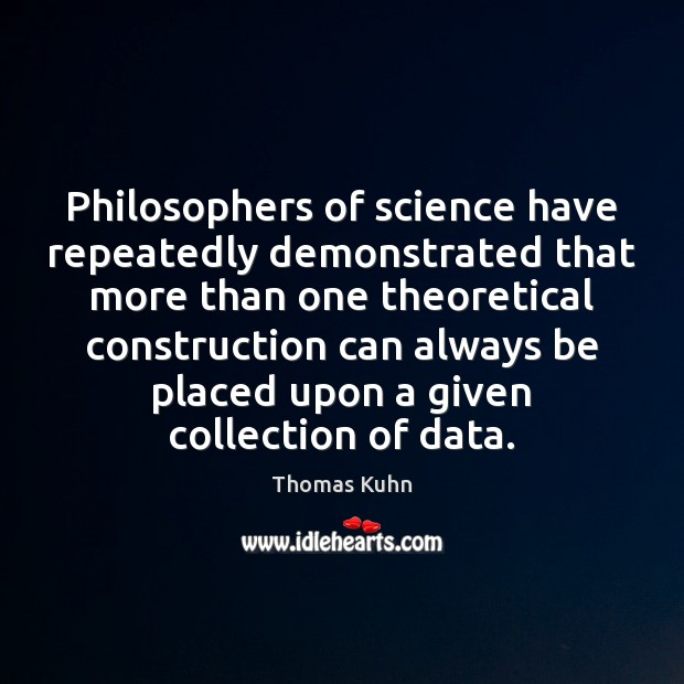 Philosophers of science have repeatedly demonstrated that more than one theoretical construction Image