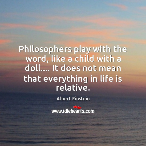Image, Philosophers play with the word, like a child with a doll…. It
