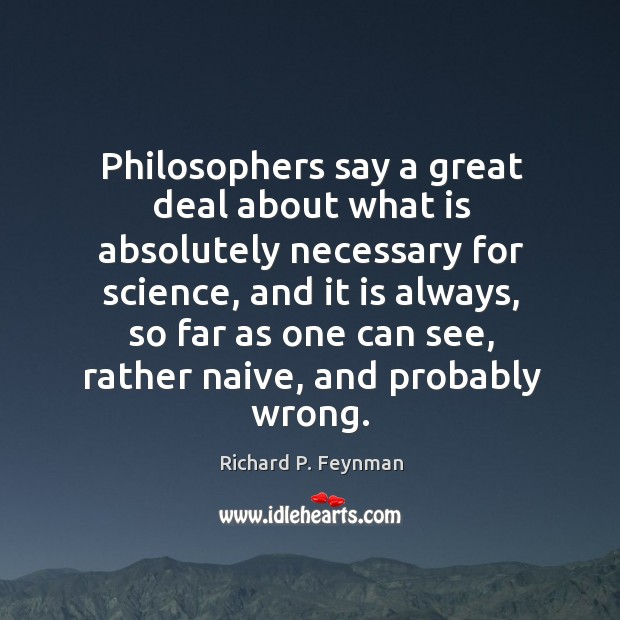 Philosophers say a great deal about what is absolutely necessary for science, Image