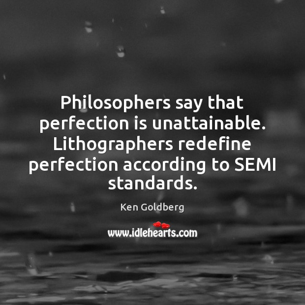 Philosophers say that perfection is unattainable. Lithographers redefine perfection according to SEMI Perfection Quotes Image