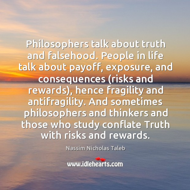 Image, Philosophers talk about truth and falsehood. People in life talk about payoff,