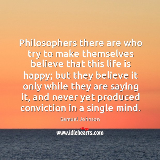 Image, Philosophers there are who try to make themselves believe that this life