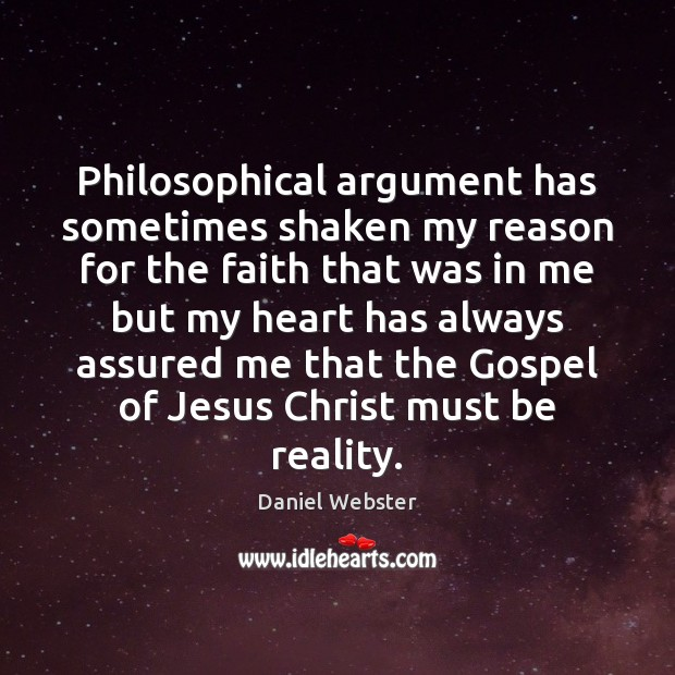 Image, Philosophical argument has sometimes shaken my reason for the faith that was