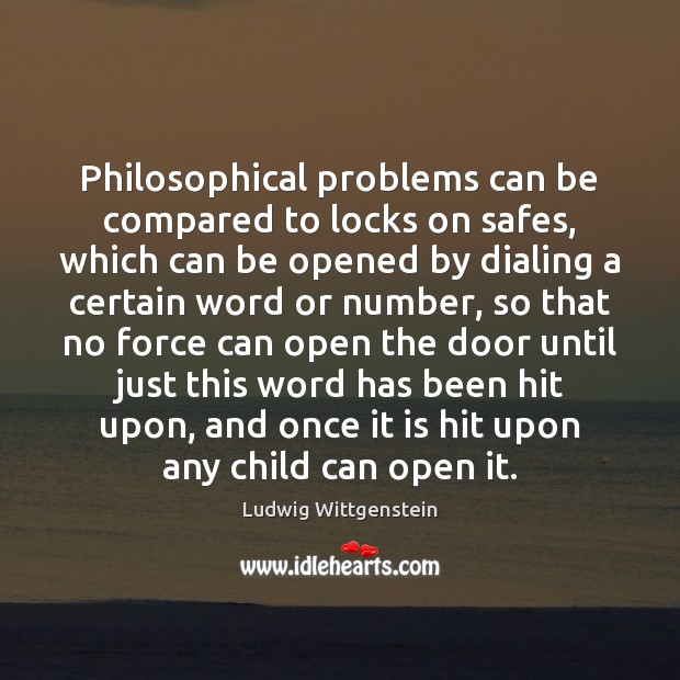 Philosophical problems can be compared to locks on safes, which can be Image