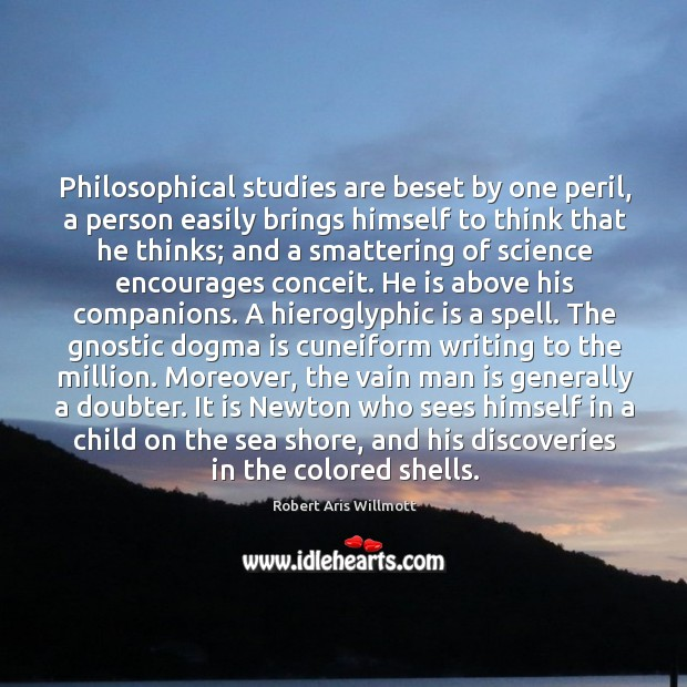 Philosophical studies are beset by one peril, a person easily brings himself Image