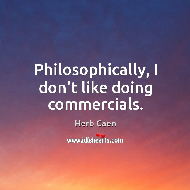 Philosophically, I don't like doing commercials. Image
