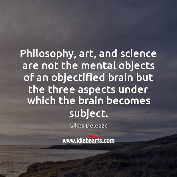 Philosophy, art, and science are not the mental objects of an objectified Image