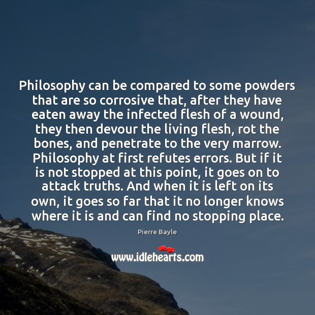 Image, Philosophy can be compared to some powders that are so corrosive that,