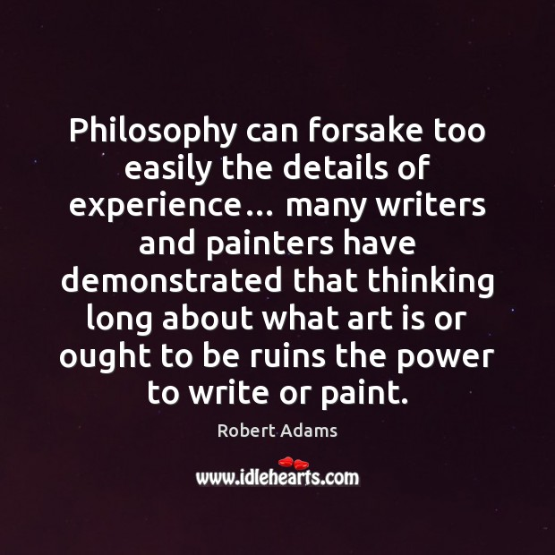 Philosophy can forsake too easily the details of experience… many writers and Robert Adams Picture Quote