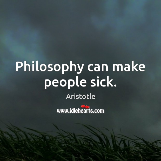Image, Philosophy can make people sick.
