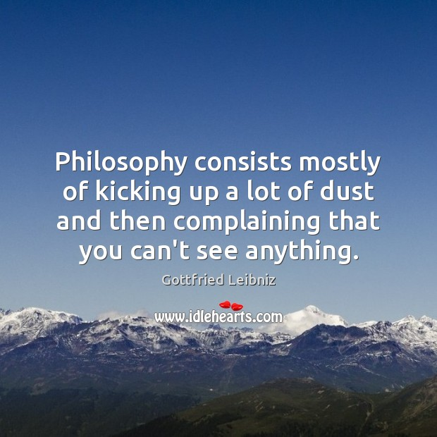 Philosophy consists mostly of kicking up a lot of dust and then Image