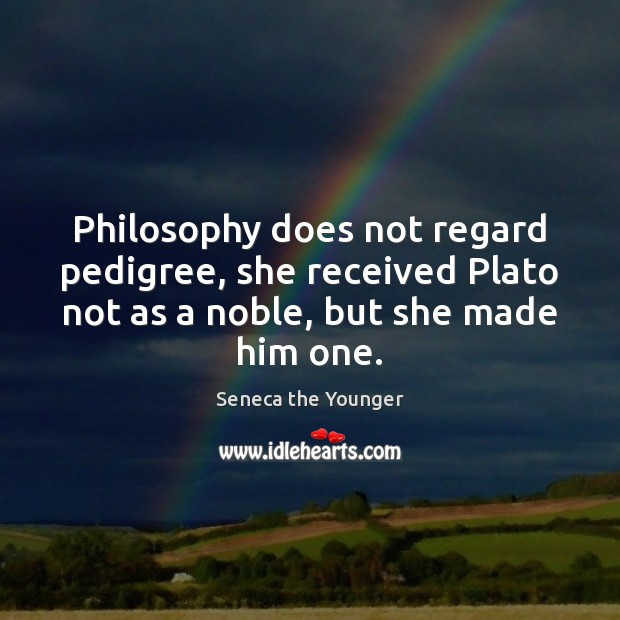 Image, Philosophy does not regard pedigree, she received Plato not as a noble,
