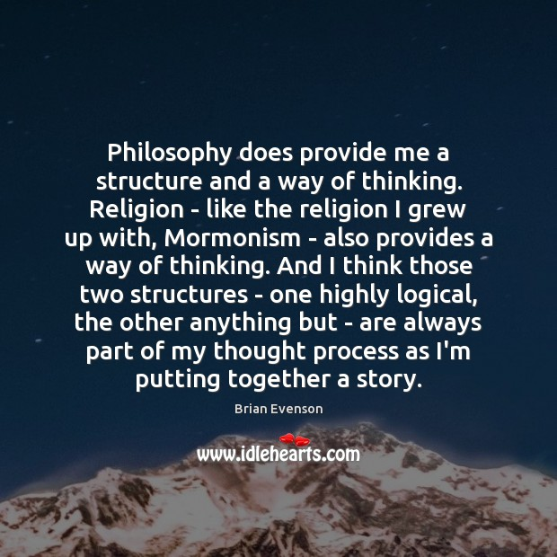 Image, Philosophy does provide me a structure and a way of thinking. Religion