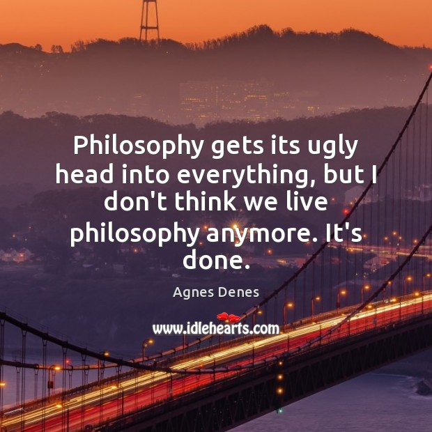 Image, Philosophy gets its ugly head into everything, but I don't think we