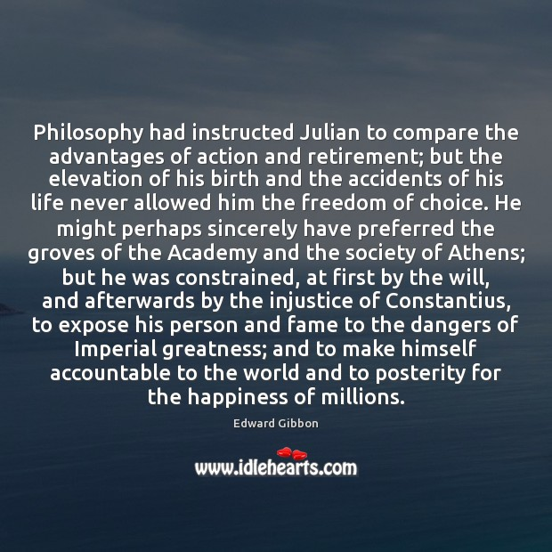 Philosophy had instructed Julian to compare the advantages of action and retirement; Compare Quotes Image