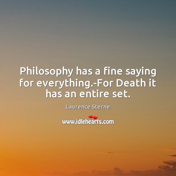 Philosophy has a fine saying for everything.-For Death it has an entire set. Image