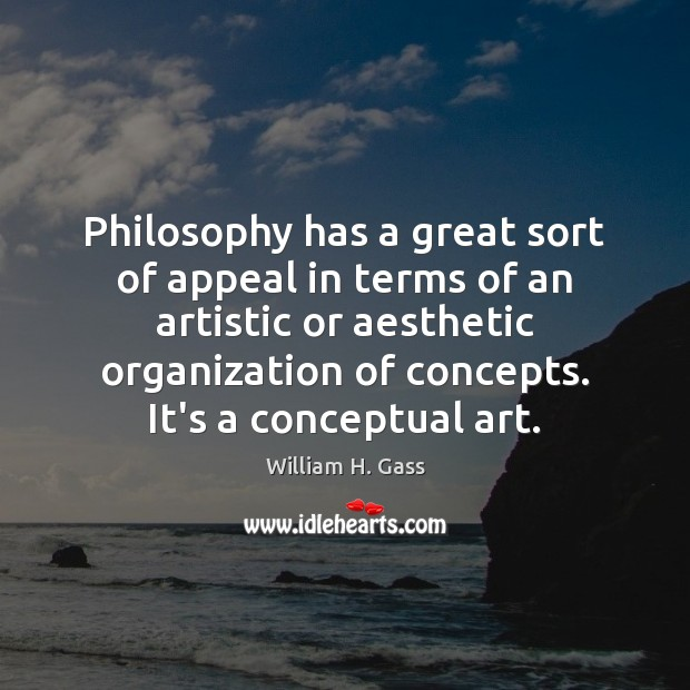 Philosophy has a great sort of appeal in terms of an artistic Image