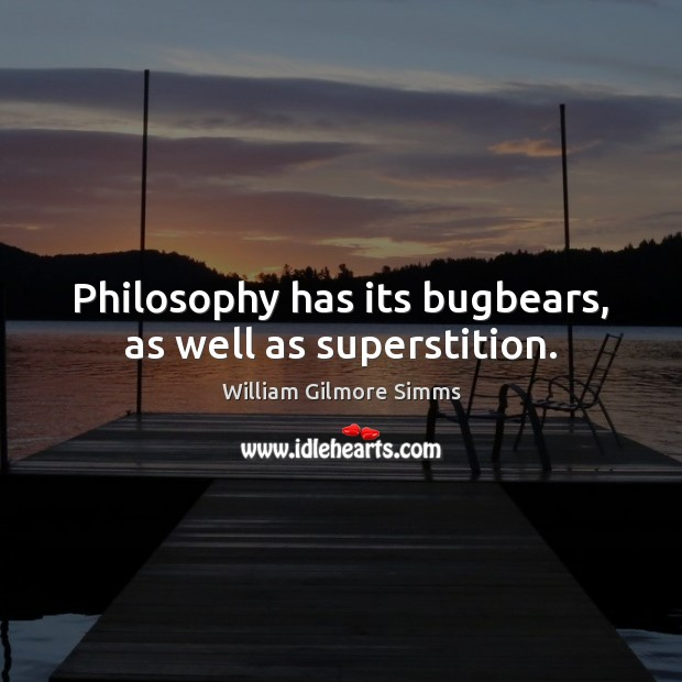 Philosophy has its bugbears, as well as superstition. Image