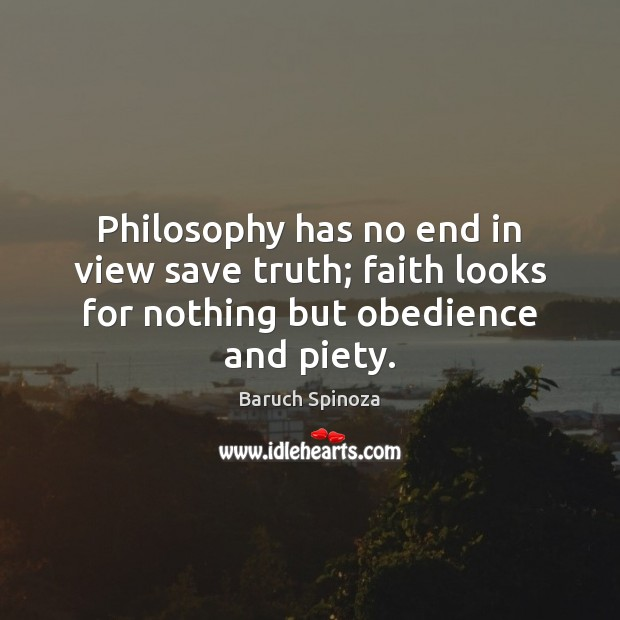Philosophy has no end in view save truth; faith looks for nothing but obedience and piety. Image