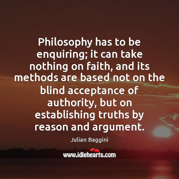 Image, Philosophy has to be enquiring; it can take nothing on faith, and