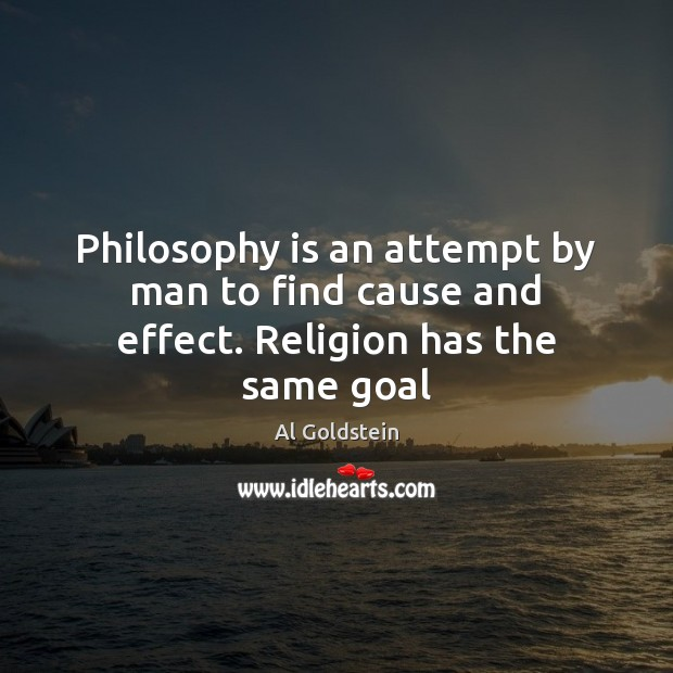 Image, Philosophy is an attempt by man to find cause and effect. Religion has the same goal