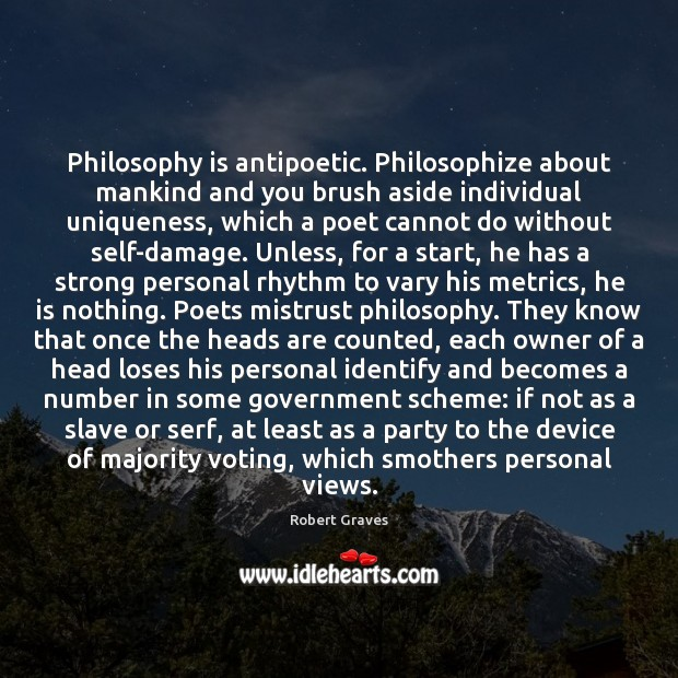 Philosophy is antipoetic. Philosophize about mankind and you brush aside individual uniqueness, Vote Quotes Image