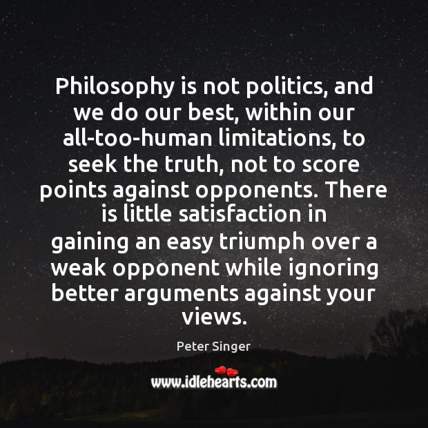 Philosophy is not politics, and we do our best, within our all-too-human Politics Quotes Image