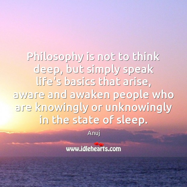 Philosophy is not to think deep, but simply speak life's basics that Image