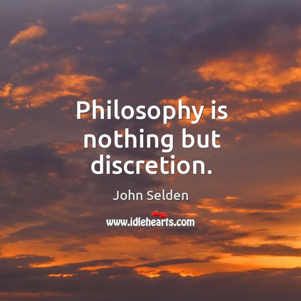 Philosophy is nothing but discretion. John Selden Picture Quote