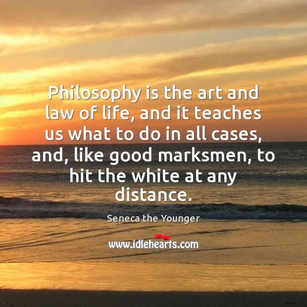 Image, Philosophy is the art and law of life, and it teaches us