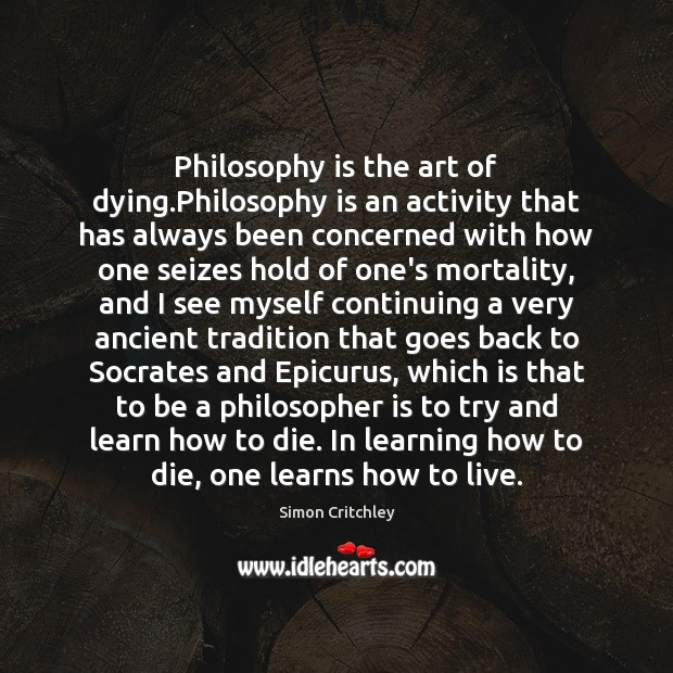 Philosophy is the art of dying.Philosophy is an activity that has Image