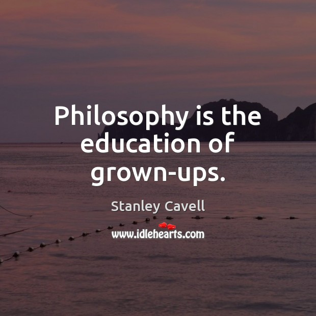 Philosophy is the education of grown-ups. Image