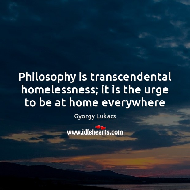 Philosophy is transcendental homelessness; it is the urge to be at home everywhere Image