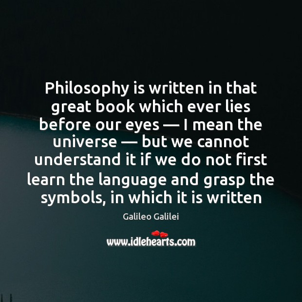 Philosophy is written in that great book which ever lies before our Galileo Galilei Picture Quote