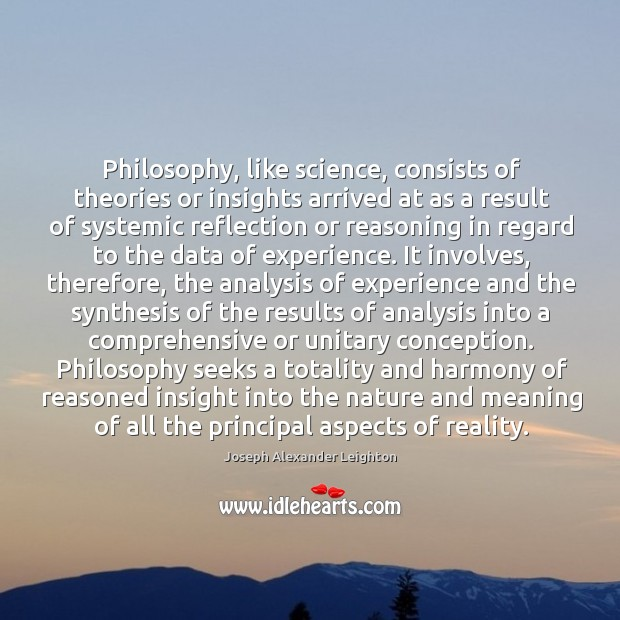 Philosophy, like science, consists of theories or insights arrived at as a Image